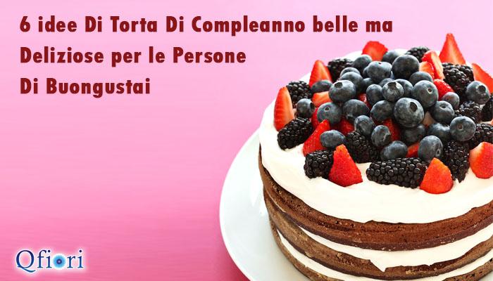 6 idee di torta di compleanno belle ma deliziose per le for Idee per torta di compleanno