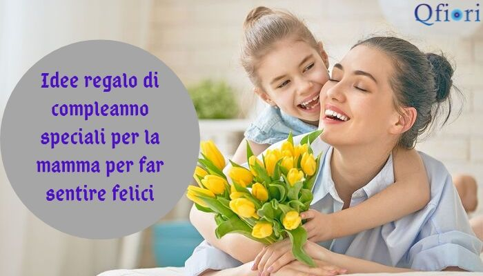 Idee Regalo Di Compleanno Per La Mamma.Idee Regalo Di Compleanno Speciali Per La Mamma Per Far Sentire
