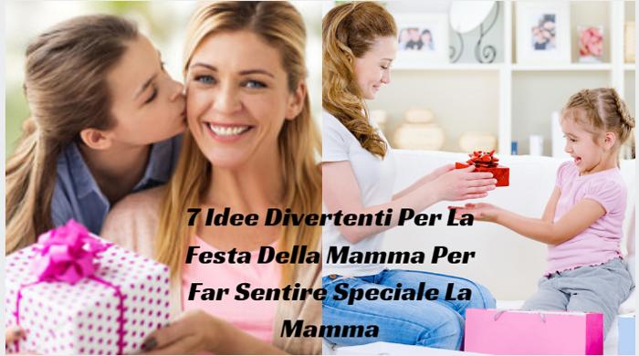 7 Idee Divertenti Per La Festa Della Mamma Per Far Sentire Speciale La Mamma