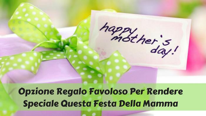 Opzione Regalo Favoloso Per Rendere Speciale Questa Festa Della Mamma