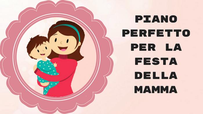 Piano Perfetto Per La Festa Della Mamma
