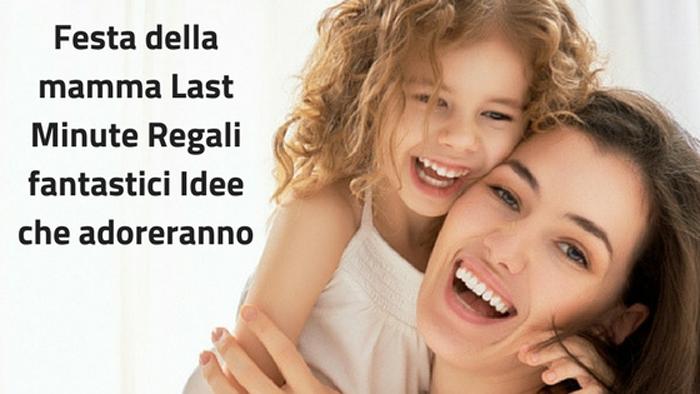 Festa della mamma Last Minute Regali fantastici Idee che adoreranno