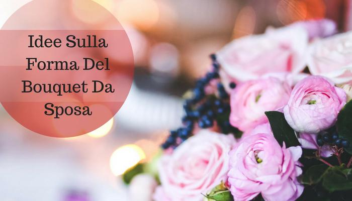 Idee Sulla Forma Del Bouquet Da Sposa