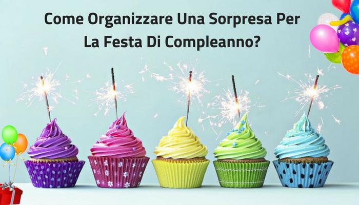 Come Organizzare Una Sorpresa Per La Festa Di Compleanno?