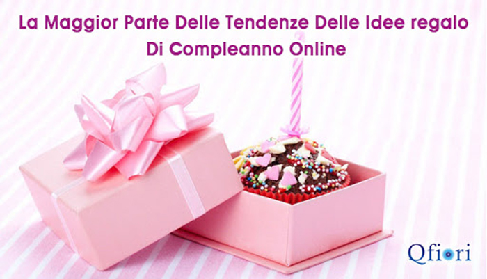 La maggior parte delle tendenze delle idee regalo di compleanno online