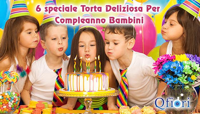 6 speciale Torta Deliziosa Per Compleanno Bambini
