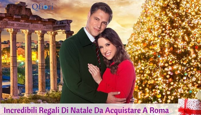 7 Incredibili Regali Di Natale Da Acquistare A Roma