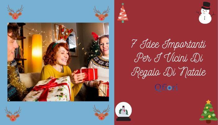 7 Idee Importanti Per I Vicini Di Regalo Di Natale