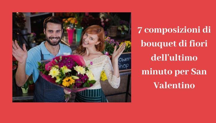 7 composizioni di bouquet di fiori dell'ultimo minuto per San Valentino