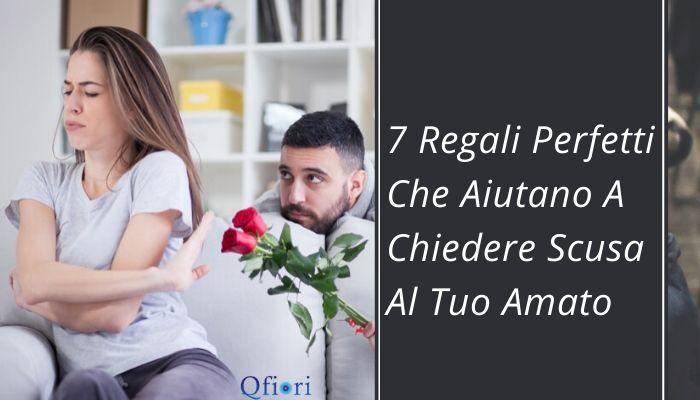 7 Regali Perfetti Che Aiutano A Chiedere Scusa Al Tuo Amato