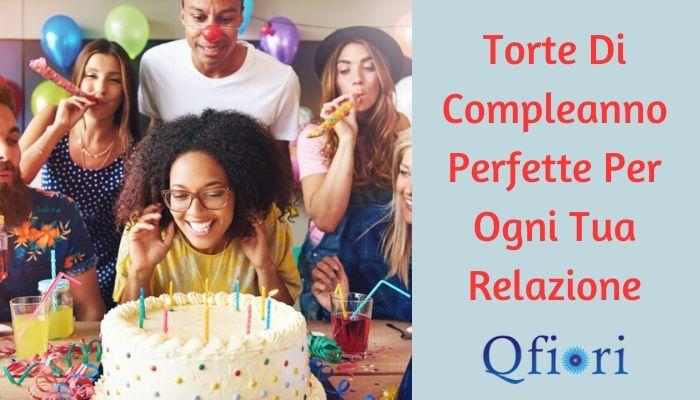 Torte Di Compleanno Perfette Per Ogni Tua Relazione