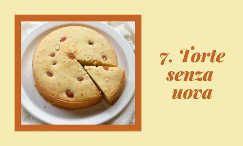 7. Torte senza uova