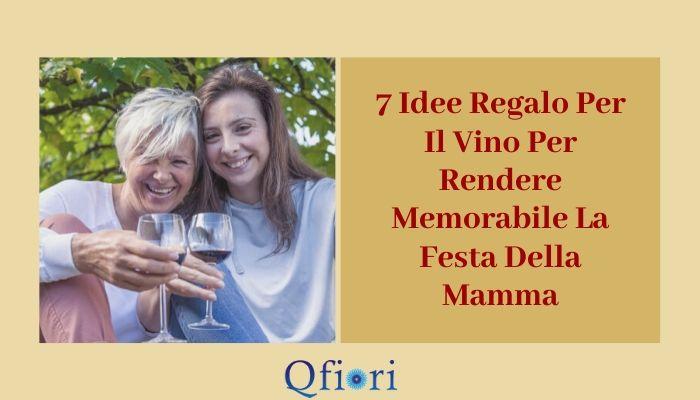 7 Idee Regalo Per Il Vino Per Rendere Memorabile La Festa Della Mamma