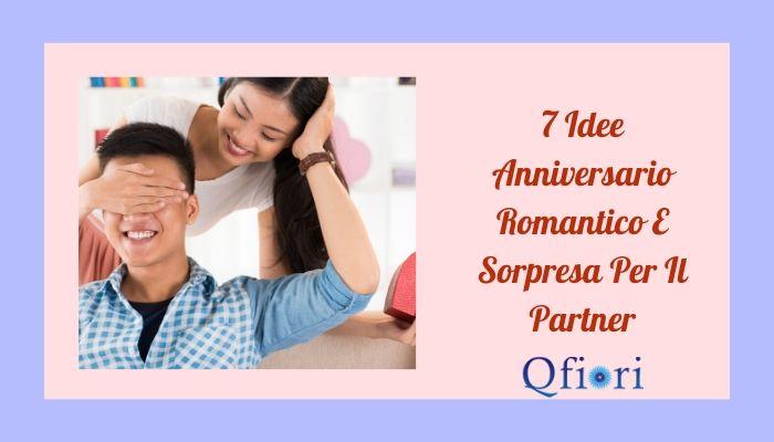 7 Idee Anniversario Romantico E Sorpresa Per Il Partner