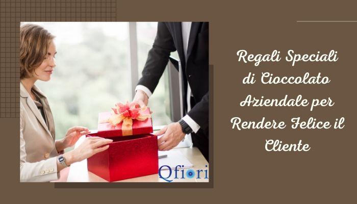 Regali speciali di cioccolato aziendale per rendere felice il cliente