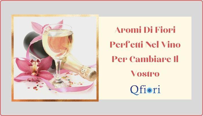 Aromi Di Fiori Perfetti Nel Vino Per Cambiare Il Vostro