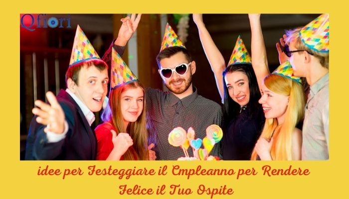 7 Idee Per Festeggiare Il Compleanno Per Rendere Felici I Tuoi Ospiti