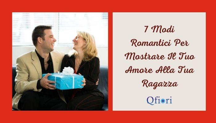 7 Modi Romantici Per Mostrare Il Tuo Amore Alla Tua Ragazza