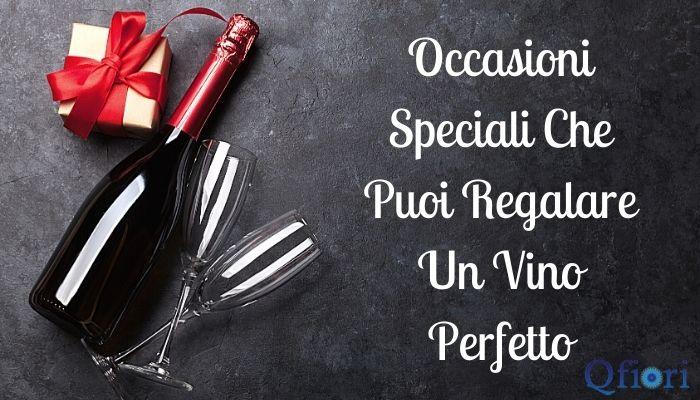 Occasioni Speciali Che Puoi Regalare Un Vino Perfetto