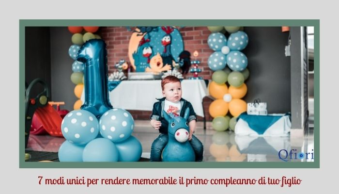 7 modi unici per rendere memorabile il primo compleanno di tuo figlio