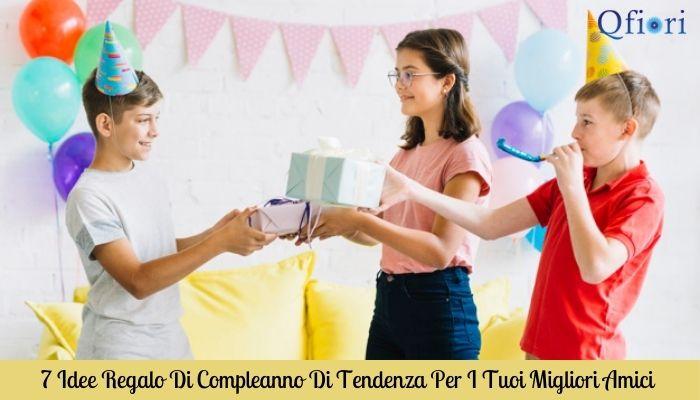 7 Idee Regalo Di Compleanno Di Tendenza Per I Tuoi Migliori Amici