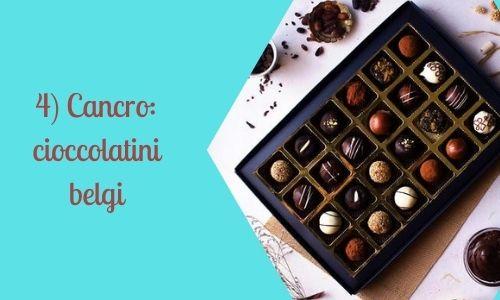 4) Cancro: cioccolatini belgi