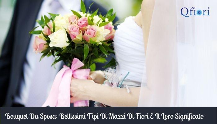 Bouquet Da Sposa: Bellissimi Tipi Di Mazzi Di Fiori E Il Loro Significato