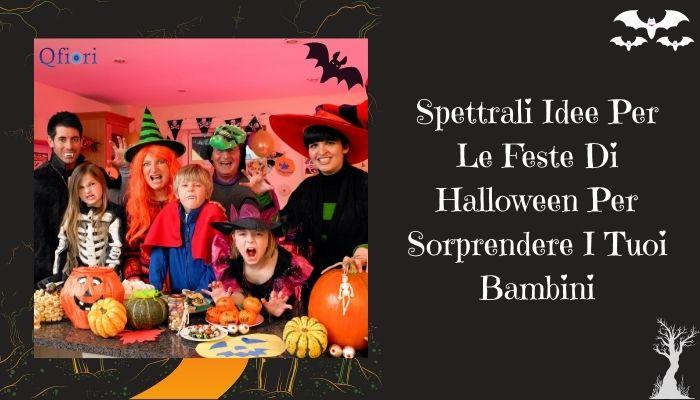Spettrali Idee Per Le Feste Di Halloween Per Sorprendere I Tuoi Bambini