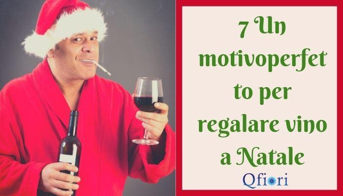 7 Un motivoperfetto per regalare vino a Natale