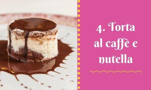 4. Torta al caffè e nutella
