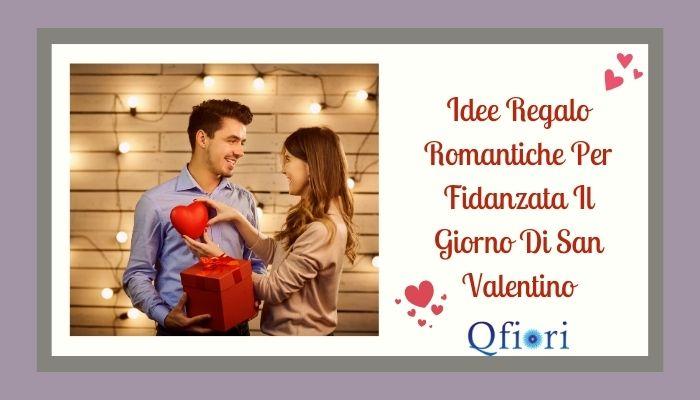 Idee Regalo Romantiche Per Fidanzata Il Giorno Di San Valentino