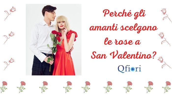 Perché gli amanti scelgono le rose a San Valentino?