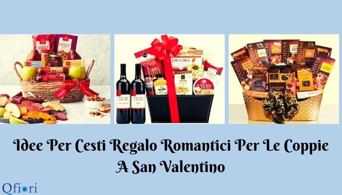 Idee Per Cesti Regalo Romantici Per Le Coppie A San Valentino