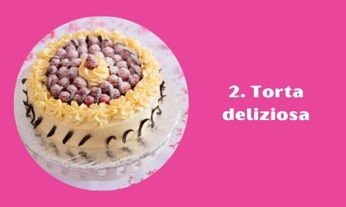 2. Torta deliziosa