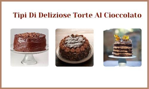 Tipi Di Deliziose Torte Al Cioccolato