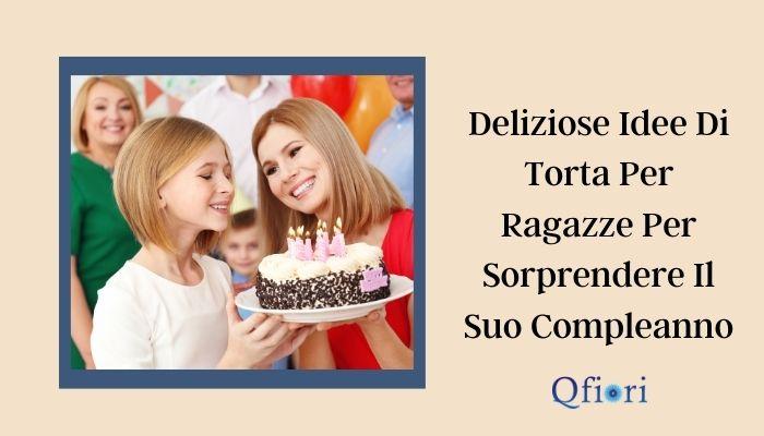Deliziose Idee Di Torta Per Ragazze Per Sorprendere Il Suo Compleanno