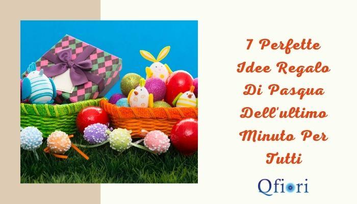 7 Perfette Idee Regalo Di Pasqua Dell'ultimo Minuto Per Tutti