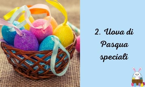 2. Uova di Pasqua speciali