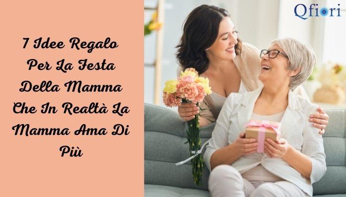 7 Idee Regalo Per La Festa Della Mamma Che In Realtà La Mamma Ama Di Più