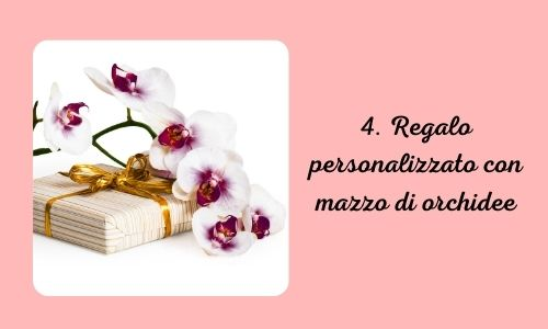 4. Regalo personalizzato con mazzo di orchidee