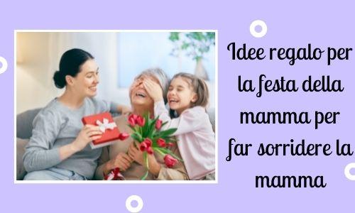 Idee regalo per la festa della mamma per far sorridere la mamma