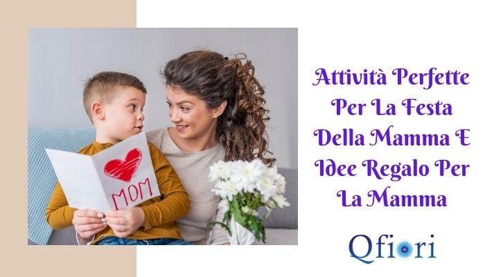 Attività perfette per la festa della mamma e idee regalo per la mamma