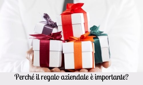 Perché il regalo aziendale è importante?