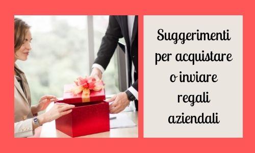 Suggerimenti per acquistare o inviare regali aziendali