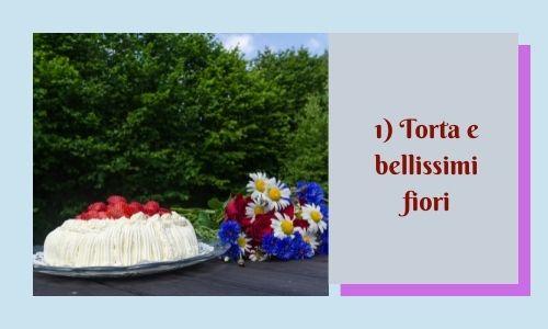 1) Torta e bellissimi fiori