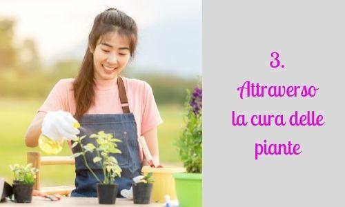3. Attraverso la cura delle piante